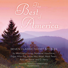 The Best of America: Seven Classic Short Stories Audiobook, by Ambrose Bierce, Edgar Allan Poe, Louisa May Alcott, Mark Twain, Nathaniel Hawthorne, O. Henry, others, Washington Irving