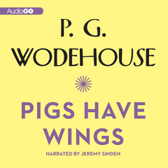 Pigs Have Wings Audiobook, by P. G. Wodehouse