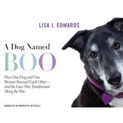A Dog Named Boo: How One Dog and One Woman Rescued Each Other—and the Lives They Transformed Along the Way, by Lisa Edwards