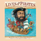 Lives of the Pirates: Swashbucklers, Scoundrels (Neighbors Beware!), by Kathleen Krull, Kathryn Hewitt
