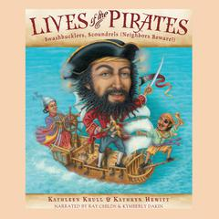 Lives of the Pirates: Swashbucklers, Scoundrels (Neighbors Beware!) Audiobook, by Kathleen Krull, Kathryn Hewitt