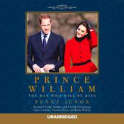 Prince William: The Man Who Will Be King Audiobook, by Penny Junor