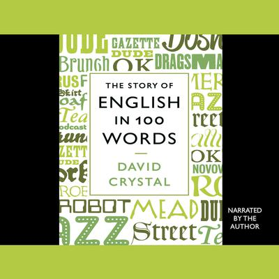 The Story of English in 100 Words Audiobook, by David Crystal