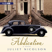 Abdication: A Novel, by Juliet Nicolson