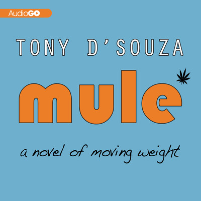 Mule: A Novel of Moving Weight Audiobook, by Tony D'Souza