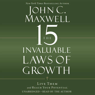 The 15 Invaluable Laws of Growth: Live Them and Reach Your Potential Audiobook, by John C. Maxwell