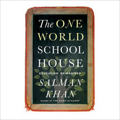 The One World Schoolhouse: Education Reimagined, by Salman Khan
