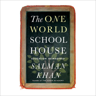 The One World Schoolhouse: Education Reimagined Audiobook, by Salman Khan