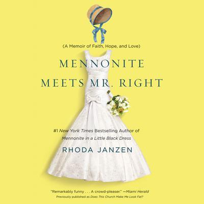 Mennonite Meets Mr. Right: A Memoir of Faith, Hope, and Love Audiobook, by Rhoda Janzen