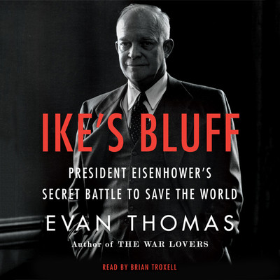 Ike's Bluff: President Eisenhowers Secret Battle to Save the World Audiobook, by Evan Thomas