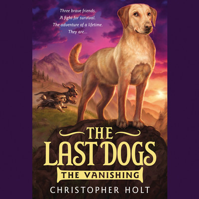 The Last Dogs: The Vanishing Audiobook, by Christopher Holt