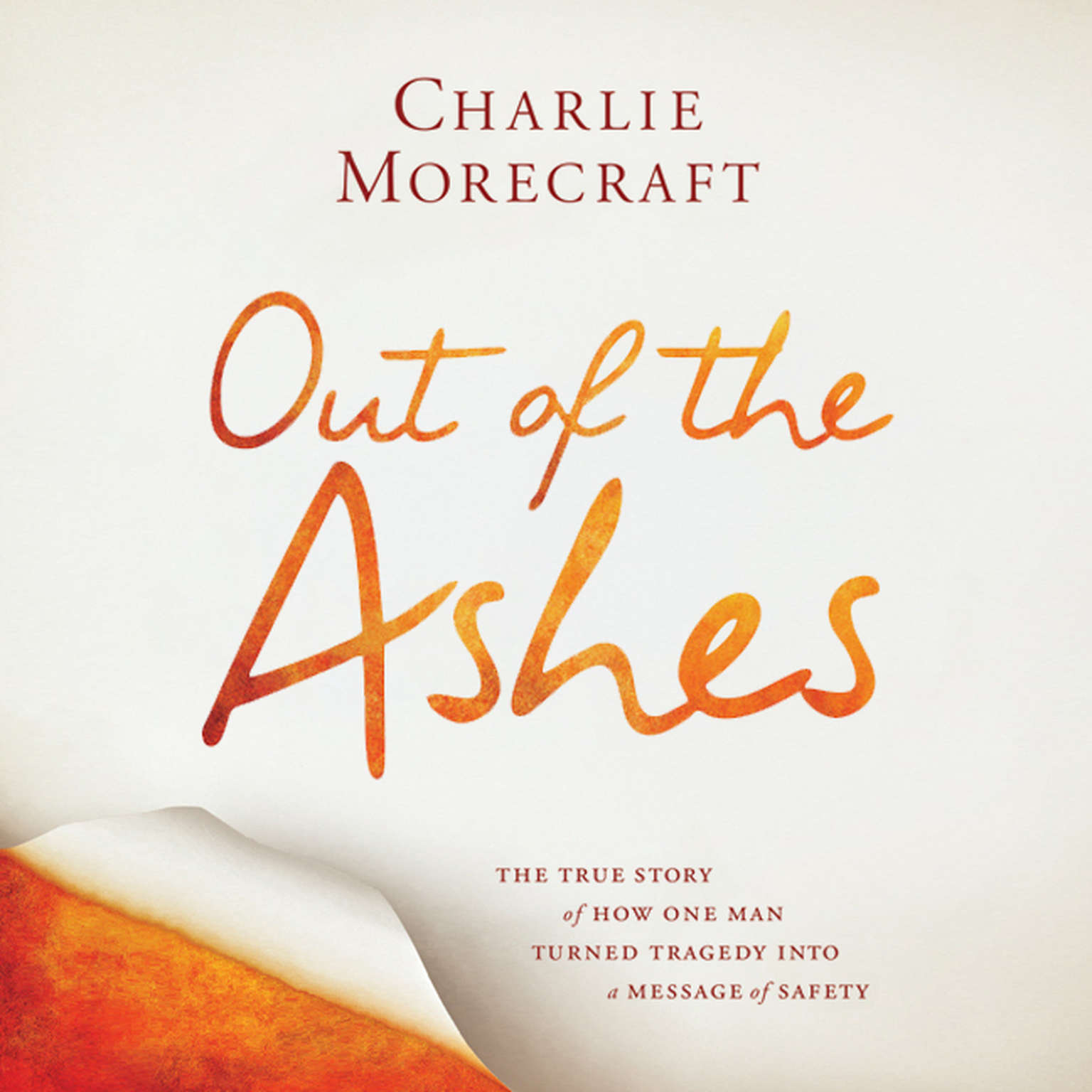 Printable Out of the Ashes: The True Story of How One Man Turned Tragedy into a Message of Safety Audiobook Cover Art