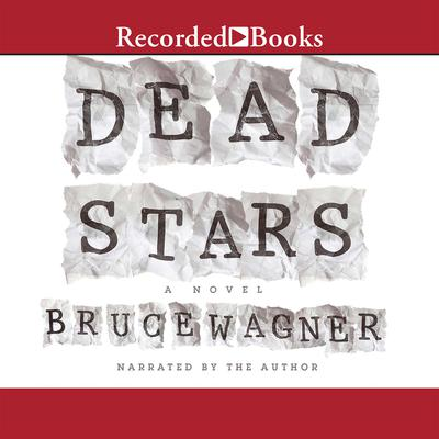Dead Stars Audiobook, by Bruce Wagner