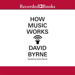 How Music Works Audiobook, by David Byrne