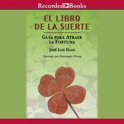El libro de la suerte: Guía para atraer la fortuna Audiobook, by José Luis Nuag