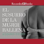 El susurro de la mujer ballena Audiobook, by Alonso Cueto