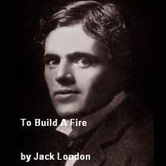 To Build a Fire Audiobook, by Jack London