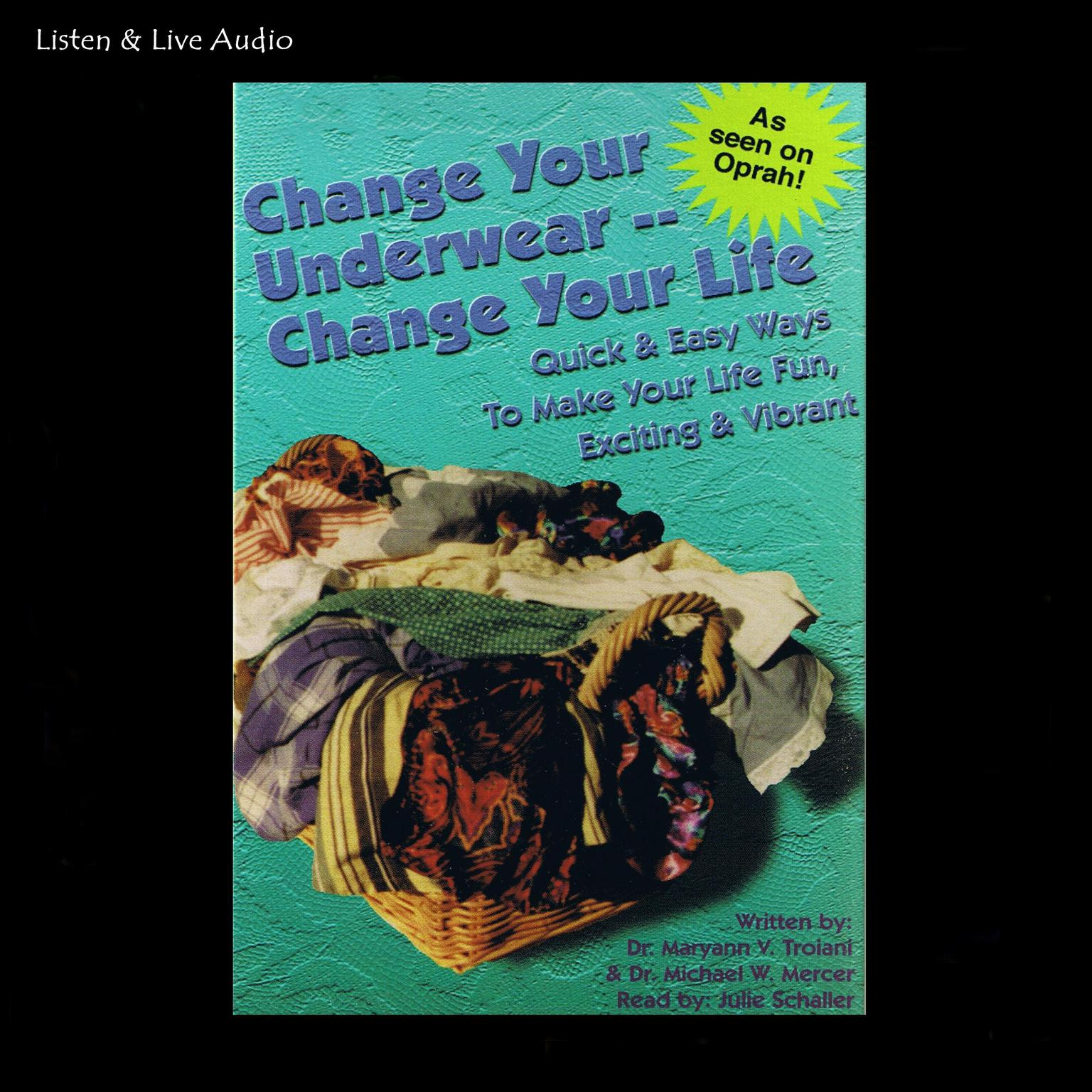 Printable Change Your Underwear, Change Your Life: Quick and Easy Ways to Make Your Life Fun, Exciting, and Vibrant Audiobook Cover Art