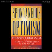 Spontaneous Optimism: Proven Strategies for Health, Prosperity and Happiness Audiobook, by Maryann Troiani, Michael Mercer