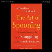 The Art of Spooning: A Complete Guide to the Joy of Snuggling and Other Simple Pleasures, by Jim Grace, Lisa Goldblatt Grace
