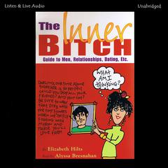 The Inner Bitch Guide To Men, Relationships, Dating, Etc. Audiobook, by Elizabeth Hilts