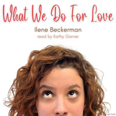 What We Do for Love Audiobook, by Ilene Beckerman