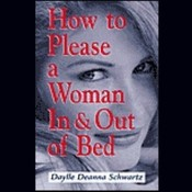 How to Please a Woman in & out of Bed, by Daylle Deanna Schwartz