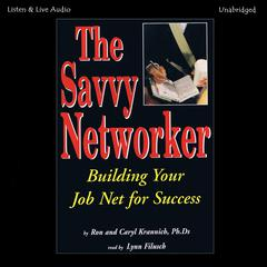 The Savvy Networker: Building Your Job Net for Success Audiobook, by Caryl Rae Krannich, Ron Krannich