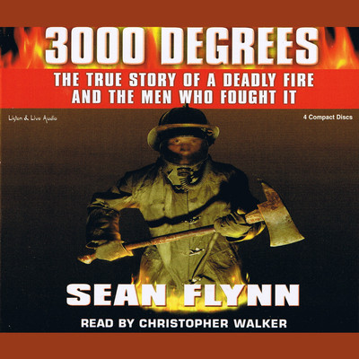 3000 Degrees (Abridged): The True Story of a Deadly Fire and the Men Who Fought It Audiobook, by Sean Flynn
