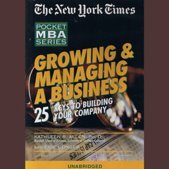 Growing & Managing a Business: 25 Keys to Building Your Company Audiobook, by Kathleen R. Allen