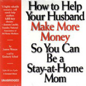 How to Help Your Husband Make More Money So You Can Be a Stay-at-Home Mom, by Joanne Watson
