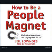 How to Be a People Magnet: Finding Friends—and Lovers—and Keeping Them for Life Audiobook, by Leil Lowndes