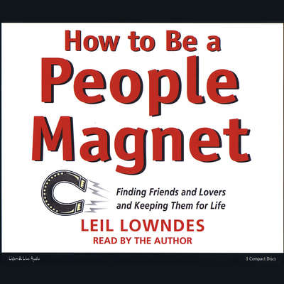 How to Be a People Magnet: Finding Friends—and Lovers—and Keeping Them for Life Audiobook, by