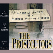 The Prosecutors: A Year in the Life of a District Attorney's Office, by Gary Delsohn