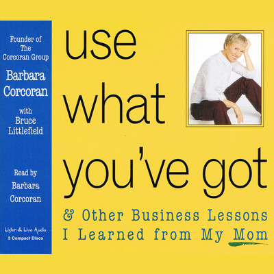 Use What You've Got: And Other Business Lessons I Learned from My Mom Audiobook, by Barbara Corcoran