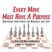 Every Move Must Have a Purpose: Strategies from Chess for Business and Life Audiobook, by Bruce Pandolfini