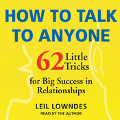 How To Talk To Anyone: 62 Little Tricks for Big Success in Relationships, by Leil Lowndes