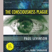 The Consciousness Plague, by Paul Levinson