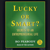 Lucky or Smart?: Secrets to an Entrepreneurial Life, by Bo Peabody