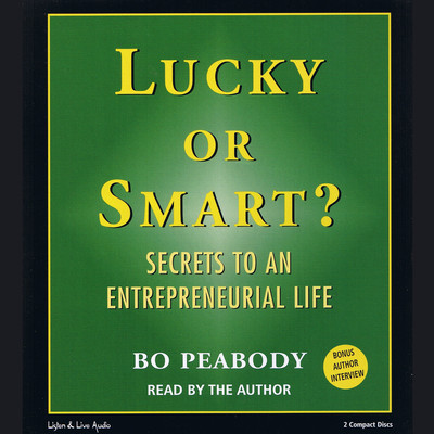 Lucky or Smart?: Secrets to an Entrepreneurial Life Audiobook, by Bo Peabody