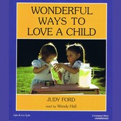 Wonderful Ways to Love a Child Audiobook, by Judy Ford