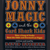 Jonny Magic and the Card Shark Kids: How a Gang of Geeks Beat the Odds and Stormed Las Vegas Audiobook, by David Kushner