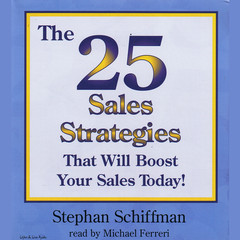 The 25 Sales Strategies That Will Boost Your Sales Today! Audiobook, by Stephan Schiffman