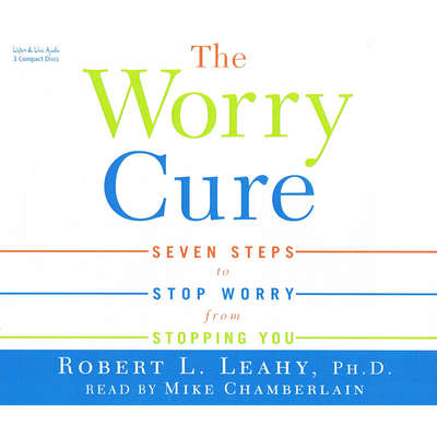 The Worry Cure Audiobook, by Robert Leahy