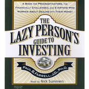 The Lazy Person's Guide to Investing: A Book for Procrastinators, the Financially Challenged, and Everyone Who Worries about Dealing with Their Money, by Paul B. Farrell, Nick Summers