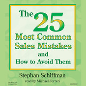 The 25 Most Common Sales Mistakes and How to Avoid Them!, by Stephan Schiffman