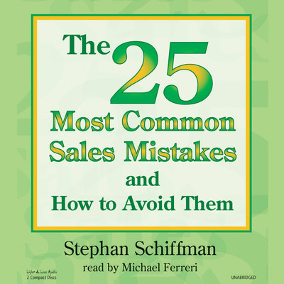 The 25 Most Common Sales Mistakes and How to Avoid Them! Audiobook, by Stephan Schiffman