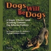 Dogs Will Be Dogs: A Simple, Effective Audio Guide to Solving Common Dog Behavior Problems, by Experts from St. Hubert's Animal Welfare Center