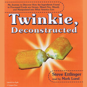Twinkie, Deconstructed: My Journey to Discover How the Ingredients Found in Processed Foods are Grown, Mined (Yes, Mined), and Manipulated into What America Eats, by Steve Ettlinger