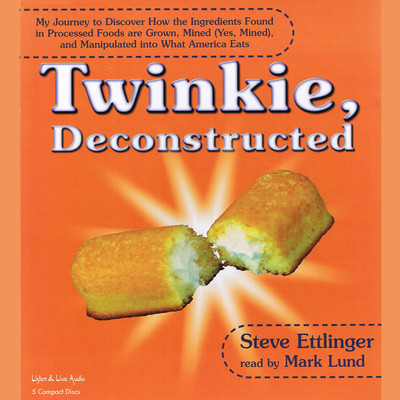 Twinkie, Deconstructed: My Journey to Discover How the Ingredients Found in Processed Foods are Grown, Mined (Yes, Mined), and Manipulated into What America Eats Audiobook, by Steve Ettlinger